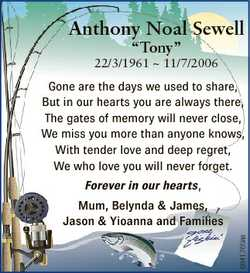 "Anthony Noal Sewell ""Tony"" 22/3/1961  11/7/2006 Gone are the days we used to share, But in..."