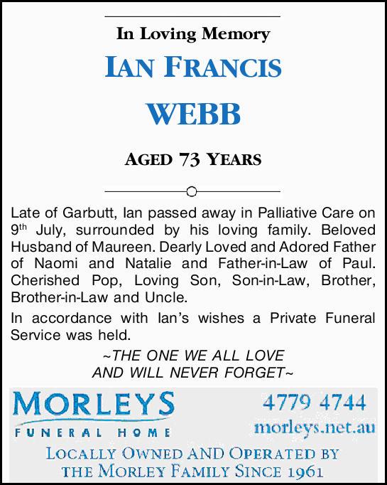 In loving Memory   IAN FRANCIS WEBB   AGED 73 YEARS   Late of Garbutt, Ian passed awa...