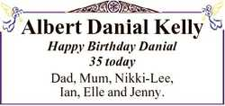 Albert Danial Kelly Happy Birthday Danial 35 today Dad, Mum, Nikki-Lee, Ian, Elle and Jenny.