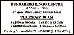 BUNDABERG BINGO CENTRE ASSOC. INC.   17 Quay Street (Bundy Services Club) THURSDAY 10 AM 1 x...