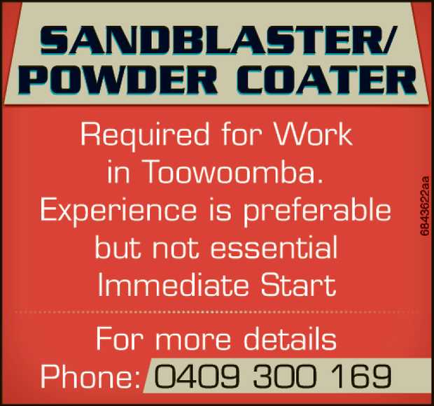 Sandblaster/ Powder Coater   Required for Work in Toowoomba.   experienceis p...
