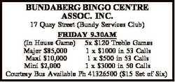 BUNDABERG BINGO CENTRE ASSOC. INC.   17 Quay Street (Bundy Services Club) FRIDAY 9.30AM (In H...