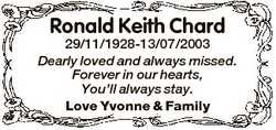 Ronald Keith Chard 29/11/1928-13/07/2003 Dearly loved and always missed. Forever in our hearts, You&...