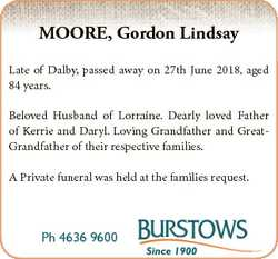 MOORE, Gordon Lindsay Late of Dalby, passed away on 27th June 2018, aged 84 years. Beloved Husband o...