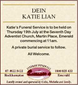 DEIN KATIE LIAN Katie's Funeral Service is to be held on Thursday 19th July at the Seventh Day A...