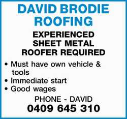 DAVID BRODIE ROOFING   EXPERIENCED SHEET METAL ROOFER REQUIRED   Must have own vehicle &a...