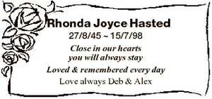Rhonda Joyce Hasted 27/8/45  15/7/98 Close in our hearts you will always stay Loved & remembered...