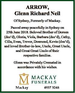ARROW, Glenn Richard Neil Of Sydney, Formerly of Mackay. Passed away peacefully in Sydney on 25th Ju...