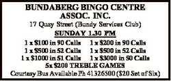 BUNDABERG BINGO CENTRE ASSOC. INC.   17 Quay Street (Bundy Services Club) SUNDAY 1.30 PM 1 x...