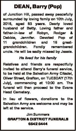 DEAN, Barry (Pop) of Junction Hill, passed away peacefully surrounded by loving family on 10th July,...