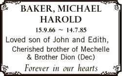 BAKER, MICHAEL HAROLD 15.9.66  14.7.85 Loved son of John and Edith, Cherished brother of Mechelle &a...