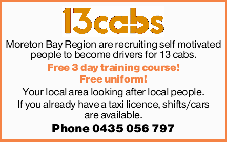 Moreton Bay Region are recruiting self motivated people to become drivers for 13 cabs.