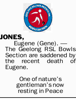 JONES, Eugene (Gene).-   The Geelong RSL Bowls Section are saddened by the recent death...