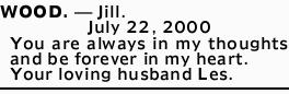 WOOD. _ Jill.   July 22, 2000 You are always in my thoughts and be forever in my heart. Your...