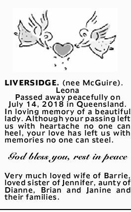 LIVERSIDGE. (nee McGuire). Leona   Passed away peacefully on July 14, 2018 in Queensland. In...