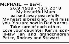 McPHAIL.- Beryl.   26.9.1929 - 13.7.2018   My beautiful Mum passed away peacefully....