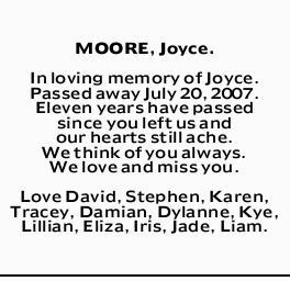 MOORE, Joyce.    In loving memory of Joyce. Passed away July 20, 2007. Eleven years have pass...