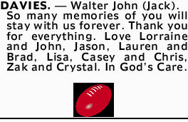DAVIES. _ Walter John (Jack).   So many memories of you will stay with us forever.   Than...