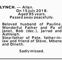 LYNCH, Allan. On 15 July 2018.Aged 95 years. Passed away peacefully.   Beloved husb...
