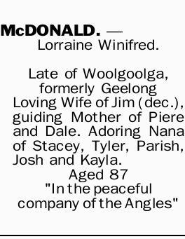 McDONALD, Lorraine Winifred.   Late of Woolgoolga, formerly Geelong Loving Wife of Jim (dec.)...