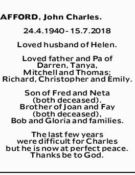 AFFORD, John Charles.   24.4.1940 - 15.7.2018   Loved husband of Helen.   Loved fathe...
