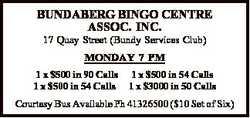 BUNDABERG BINGO CENTRE ASSOC. INC.   17 Quay Street (Bundy Services Club) MONDAY 7 PM 1 x $50...