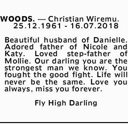WOODS, Christian Wiremu. 25.12.1961 - 16.07.2018   Beautiful husband of Danielle. Adored...