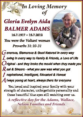 In Loving Memoryy of Gloria Evelyn Aida a BALMEr ADAMSS 16.7.1917  15.7.2012 You were the Valiant woman...