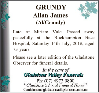 GRUNDY Allan James (Al/Grundy) Late of Miriam Vale. Passed away peacefully at the Rockhampton Base...