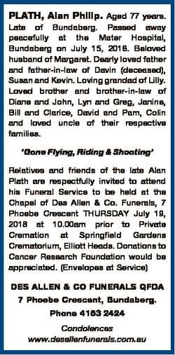 PLATH, Alan Philip. Aged 77 years. Late of Bundaberg. Passed away peacefully at the Mater Hospital,...