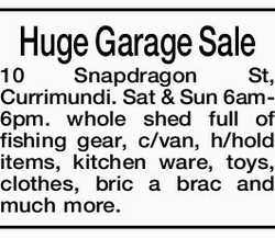 Huge Garage Sale 10 Snapdragon St, Currimundi. Sat & Sun 6am-6pm. whole shed full of fishing...