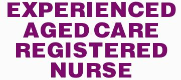 EXPERIENCED AGED CARE REGISTERED NURSE   Very experienced. Available anytime. Willing to do I...