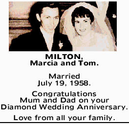 MILTON, Tom and Marcia. Married July 19, 1958. Congratulations Mum and Dad on your Diamond Weddin...