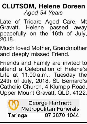 CLUTSOM, Helene Doreen   Aged 94 Years   Late of Tricare Aged Care, Mt Gravatt. Helene pa...