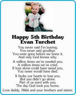 Happy 5th Birthday Evan Turchet   You never said I'm leaving, You never said goodbye.  ...