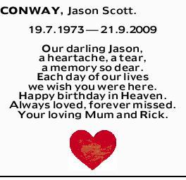 CONWAY, Jason Scott.    19.7.1973- 21.9.2009   Our darling Jason,   a heartache...