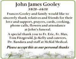 John James Gooley 5/8/28 - 4/6/18 Frances Gooley and family would like to sincerely thank relatives...