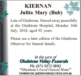 KIERNAN Julita Mary (Bub) Late of Gladstone. Passed away peacefully at the Gladstone Hospital, Monday...