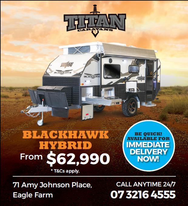 TITAN BLACKHAWK HYBRID   $62,990   *T&Cs Apply.   BE QUICK   AVAILABLE FOR IM...