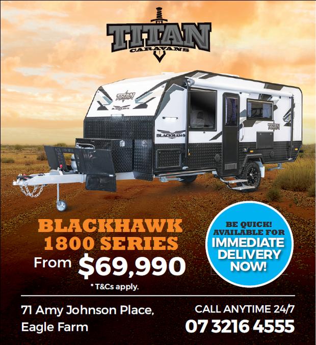 TITAN BLACKHAWK 1800 SERIES   From $69,990    *T&Cs Apply.   BE QUICK   AVAIL...