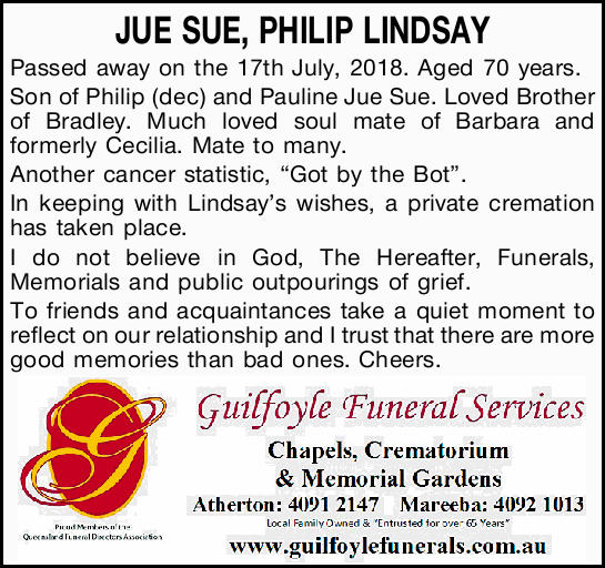 JUE SUE, PHILIP LINDSAY   Passed away on the 17th July, 2018. Aged 70 years.   Son of Phi...