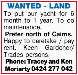 To put our yacht for 6 month to 1 year. To do maintenance. Prefer north of Cairns. Happy to caret...
