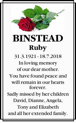 <p> BINSTEAD. _Ruby </p> <p> 31.3.1921 - 18.7.2018 </p> <p> In loving memory of our...</p>
