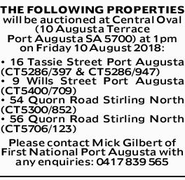 THE FOLLOWING PROPERTIES will be auctioned at Central Oval (10 Augusta Terrace Port Augusta SA 57...
