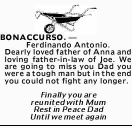 <p> BONACCURSO. _ Ferdinando Antonio. Dearly loved father of Anna and loving father-in-law of Joe. We...
