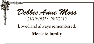 Debbie Anne Moss 21/10/1957  19/7/2010 Loved and always remembered. Merle & family