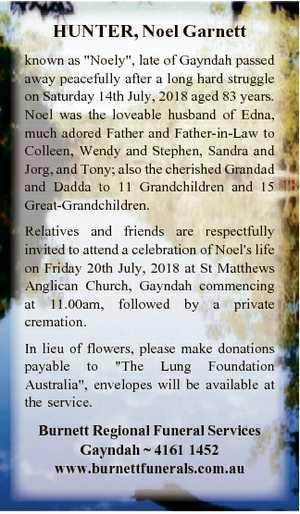 "HUNTER, Noel Garnett known as ""Noely"", late of Gayndah passed away peacefully after a long..."