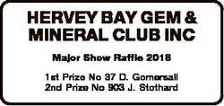 HERVEY BAY GEM & MINERAL CLUB INC Major Show Raffle 2018 1st Prize No 37 D. Gomersall 2nd Prize...