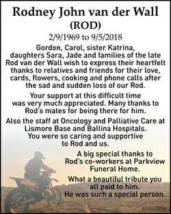 Rodney John van der Wall (ROD) 2/9/1969 to 9/5/2018 Gordon, Carol, sister Katrina, daughters Sara...