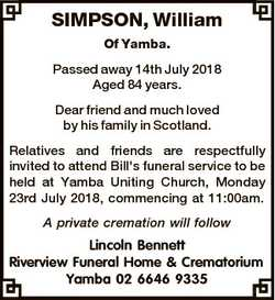 SIMPSON, William Of Yamba. Passed away 14th July 2018 Aged 84 years. Dear friend and much loved by h...
